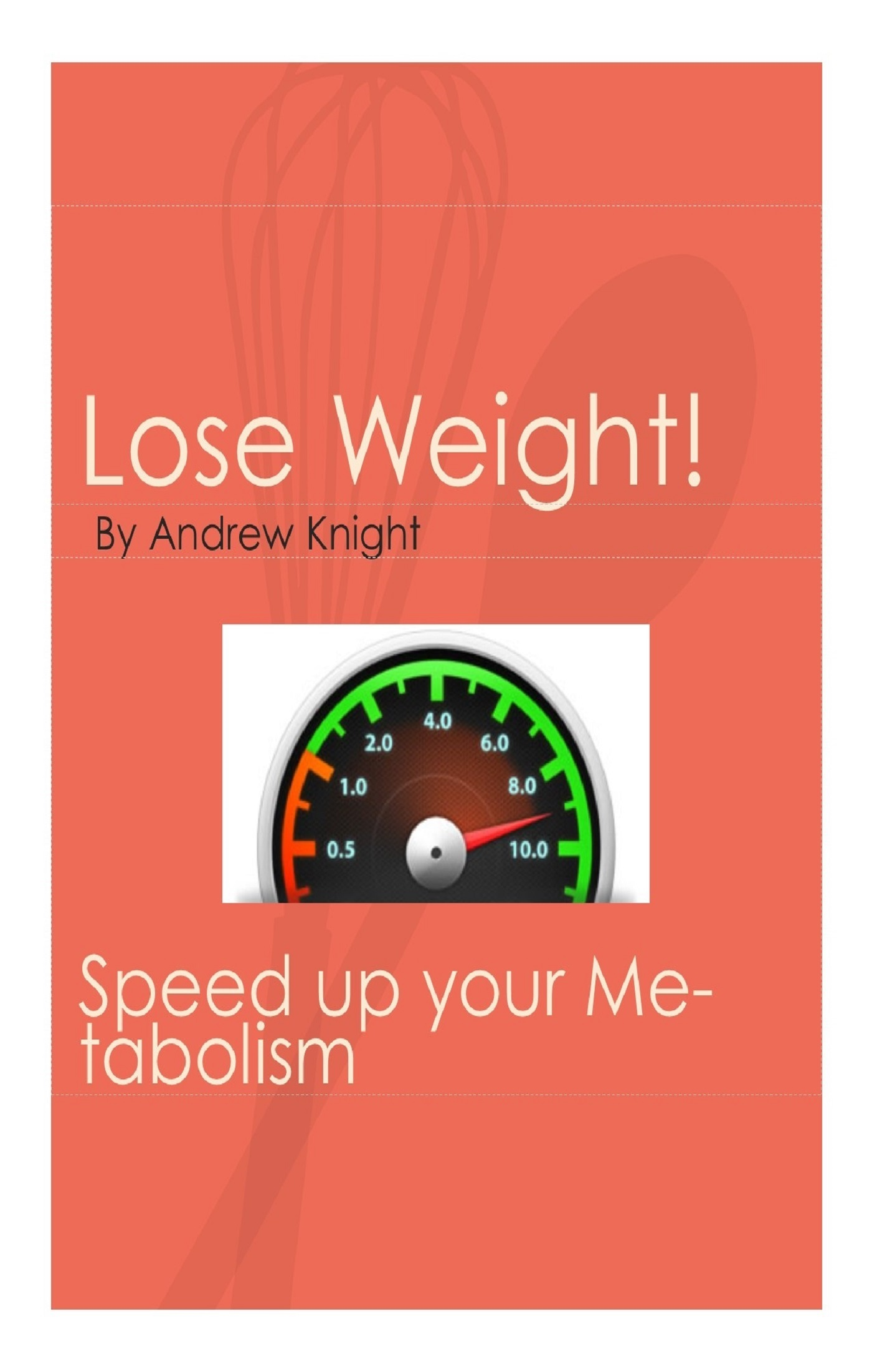 Lose Weight - Speed Up Your Metabolism, an Ebook by Andrew Knight