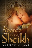 Katheryn Lane - Adored By The Sheikh (Book 1 of The Sheikh's Beloved)