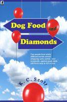 K. C. Scott - Dog Food and Diamonds: A Romantic Comedy