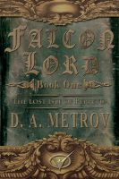 D. A. Metrov - Falcon Lord -- Book One: The Lost Isle of Perpetua (An Epic Steampunk Fantasy Novel)