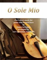 Pure Sheet Music - O Sole Mio Pure sheet music for piano and French horn by Capurro/Capua arranged by Lars Christian Lundholm