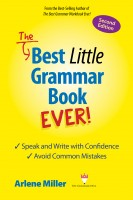 Arlene Miller - The Best Little Grammar Book Ever! Second Edition: Speak and Write with Confidence / Avoid Common Mistakes