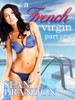 Sean Brandon - A French Virgin, Part One (An erotic story of a woman losing her virginity in the Caribbean)