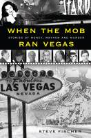 Steve Fischer - When the Mob Ran Vegas: Stories of Money, Mayhem and Murder