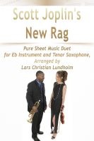 Pure Sheet Music - Scott Joplin's New Rag Pure Sheet Music Duet for Eb Instrument and Tenor Saxophone, Arranged by Lars Christian Lundholm