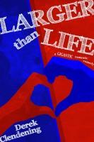 Derek Clendening - Larger than Life: A Gigantic Romantic Comedy