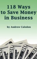 Andrew Caledon - 118 Ways to Save Money in Business