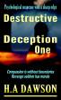Destructive Deception One by H.A Dawson