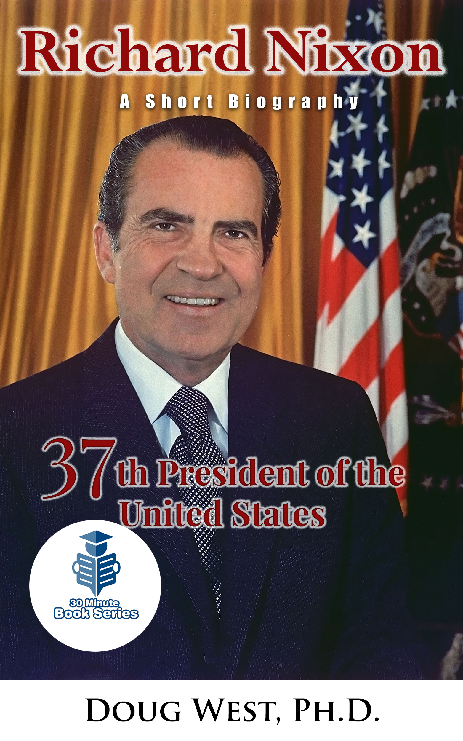 a biography of richard milhous nixon the 37th president of the united states of america