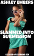 Slammed Into Submission - 8 Tales Of Extreme Sex by Ashley Embers