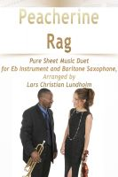 Pure Sheet Music - Peacherine Rag Pure Sheet Music Duet for Eb Instrument and Baritone Saxophone, Arranged by Lars Christian Lundholm