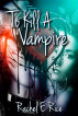 To kill a Vampire by Rachel E. Rice
