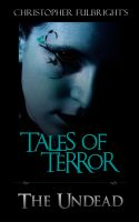 Christopher Fulbright - Tales of Terror: The Undead
