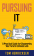 Pursuing IT: A Practical Guide for Discovering Your Future Technical Job by Tom Henricksen