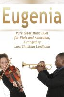 Pure Sheet Music - Eugenia Pure Sheet Music Duet for Viola and Accordion, Arranged by Lars Christian Lundholm