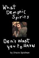 Stacie Spielman - What Demonic Spirits Don't Want You to Know