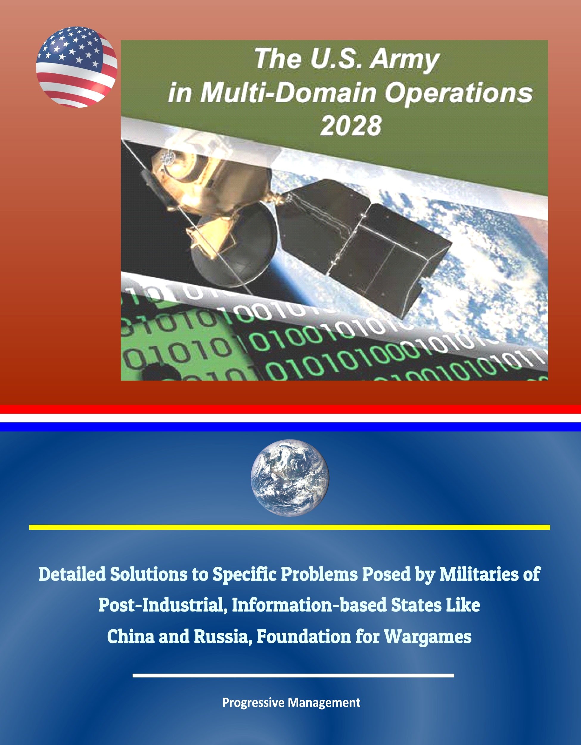 The U S  Army in Multi-Domain Operations 2028: Detailed Solutions to  Specific Problems Posed by Militaries of Post-Industrial, Information-based
