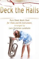 Pure Sheet Music - Deck the Halls Pure Sheet Music Duet for Viola and Eb Instrument, Arranged by Lars Christian Lundholm
