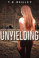 T.K. Reilley - Unyielding (After The End #2)