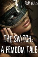 Riley de Lis - The Switch (A Femdom Tale)