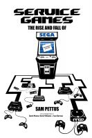 Sam Pettus - Service Games: The Rise and Fall of SEGA
