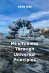 Mindfulness Through Universal Principles by Atilla Alan
