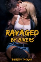 Britten Thorne - Ravaged By Bikers