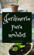 Jardinería para Novatos by Alejandro Andrade Gómez