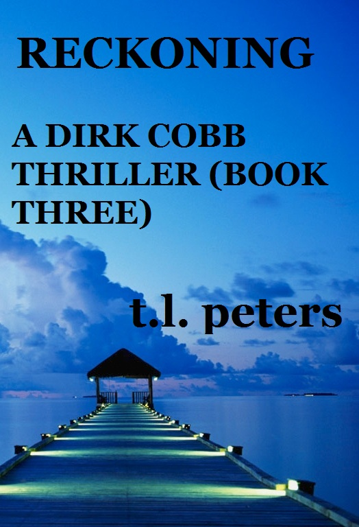 Reckoning, A Dirk Cobb Thriller (Book Three) (The Dirk Cobb Thrillers 3)