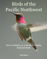 Sally Dinius - Birds of the Pacific Northwest: How to Identify 25 of the Most Popular Backyard Birds