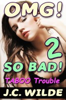 J.C. Wilde - OMG! So Bad 2! - Ultimate Collection of Taboo Trouble