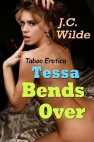 J.C. Wilde - Tessa Bends Over: Taboo Erotica