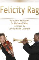 Pure Sheet Music - Felicity Rag Pure Sheet Music Duet for Flute and Tuba, Arranged by Lars Christian Lundholm