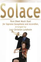 Pure Sheet Music - Solace Pure Sheet Music Duet for Soprano Saxophone and Accordion, Arranged by Lars Christian Lundholm