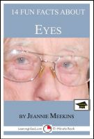 Jeannie Meekins - 14 Fun Facts About Your Eyes: Educational Version