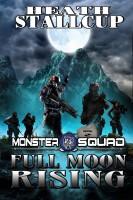 Heath Stallcup - Full Moon Rising; A Monster Squad Novel - 2