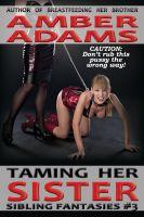 Amber Adams - Taming Her Stepsister (Sibling Fantasies)