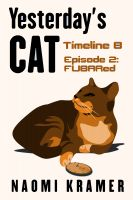 Yesterday's Cat: Timeline B Episode 2: FUBARed from Naomi Kramer's Yesterday's Cat series