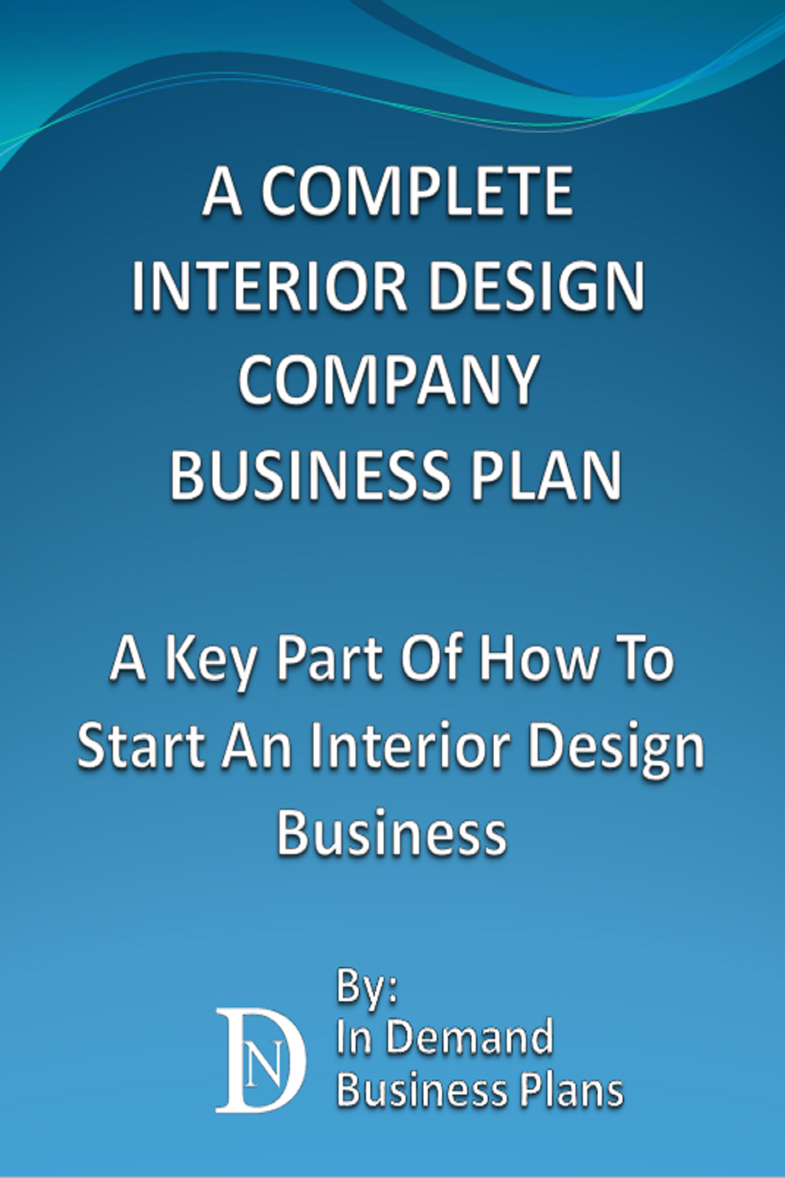 A Complete Interior Design Company Business Plan Key Part Of How To Start An