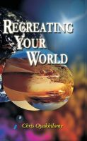 Pastor Chris Oyakhilome PhD - Recreating Your World