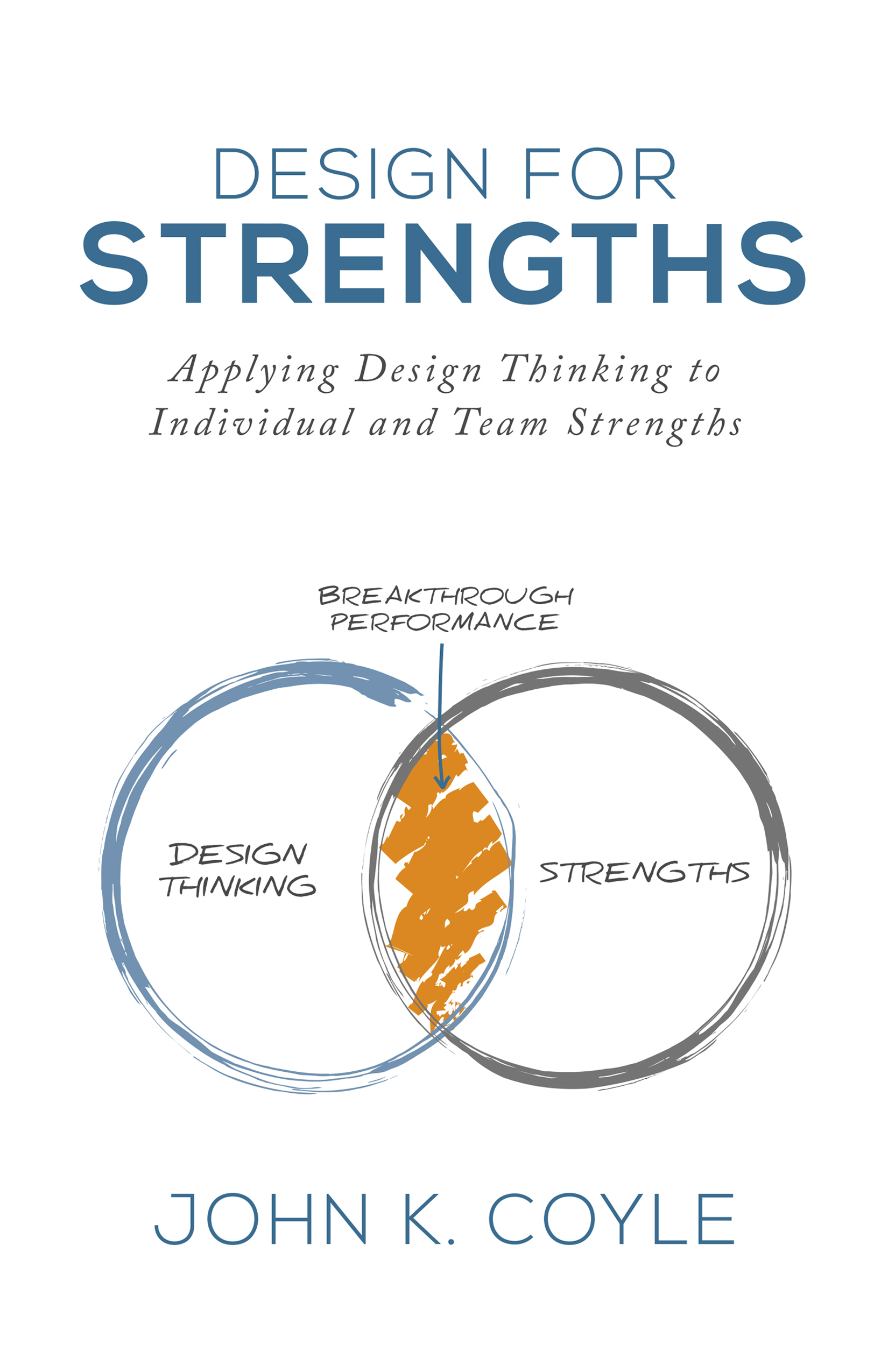Design For Strengths: Applying Design Thinking to Individual and Team  Strengths, an Ebook by John K  Coyle