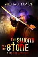 Michael Leaich - The Sword and the Stone - A Demon Hunter Tale