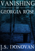 The Vanishing of Georgia Rose by J.S. Donovan