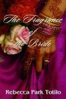Rebecca Park Totilo - The Fragrance of the Bride