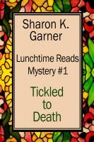 Sharon K. Garner - Lunchtime Reads: Mystery 1, Tickled to Death
