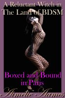 Aimelie Aames - A Reluctant Witch in The Land of BDSM - Boxed and Bound in Paris