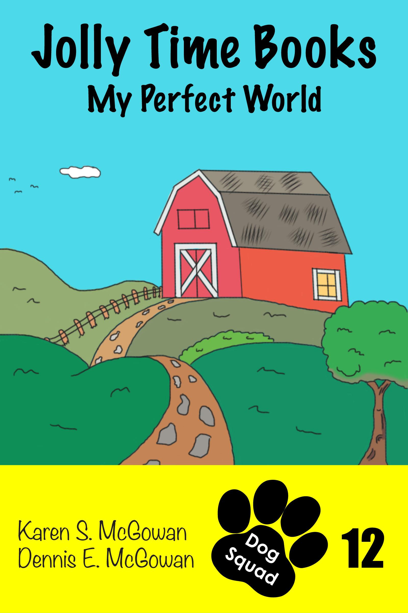 Jolly Time Books: My Perfect World, an Ebook by Karen S  McGowan & Dennis  E  McGowan