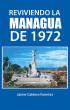 Reviviendo la Managua de 1972 by Jaime Caldera