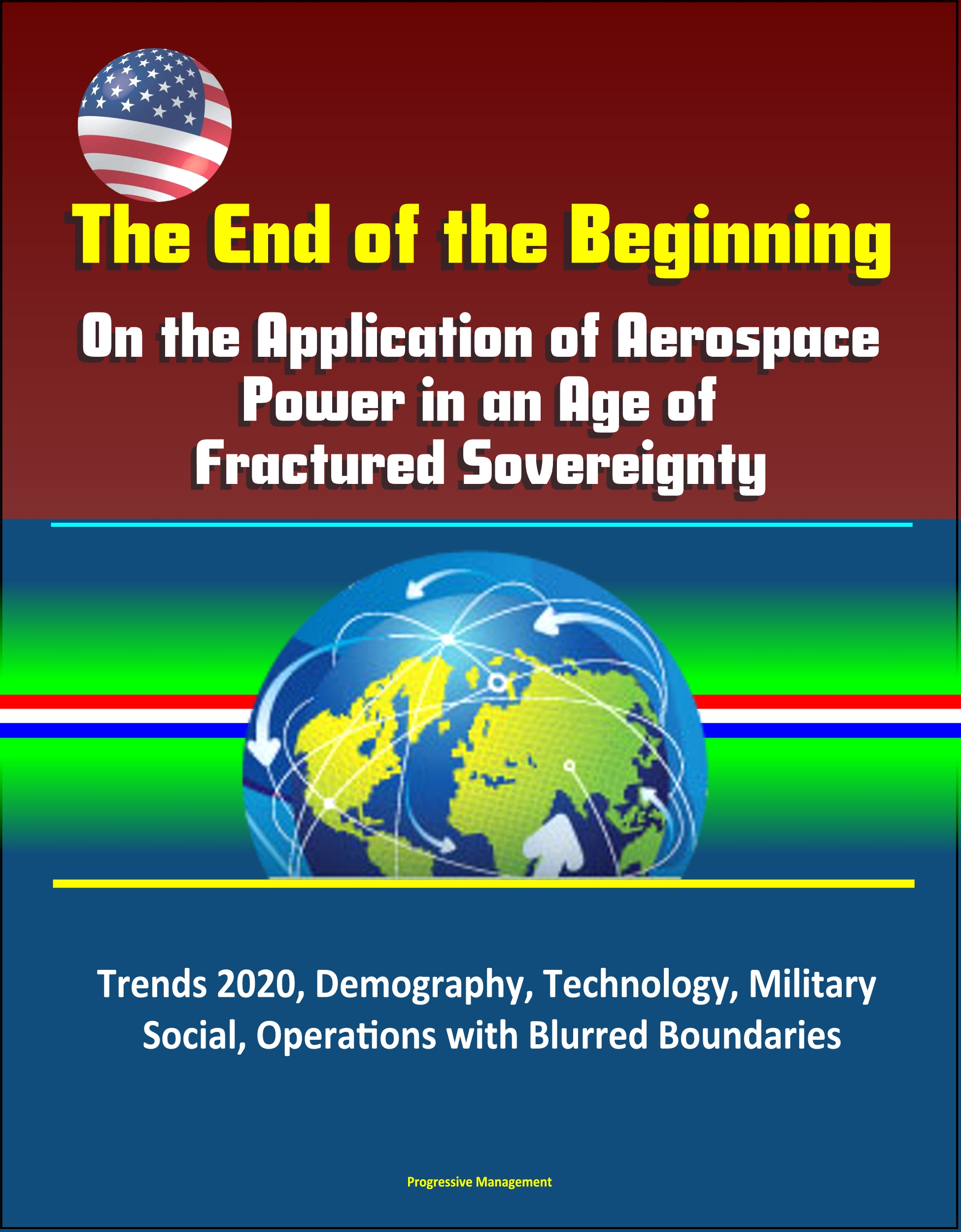 The End of the Beginning: On the Application of Aerospace Power in an Age  of Fractured Sovereignty, Trends 2020, Demography, Technology, Military,