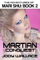 Jody Wallace - Martian Conquest: The Adventures of Mari Shu, Vol 2
